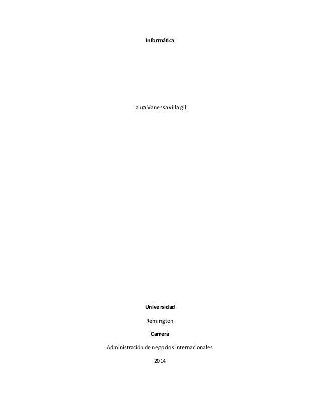 Informática  Laura Vanessa villa gil  Universidad  Remington  Carrera  Administración de negocios internacionales  2014