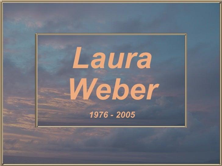 Laura Weber 1976 - 2005