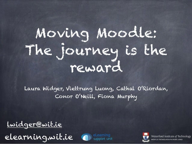 Moving Moodle: The journey is the reward Laura Widger, Viettrung Luong, Cathal O'Riordan, Conor O'Neill, Fiona Murphy elea...