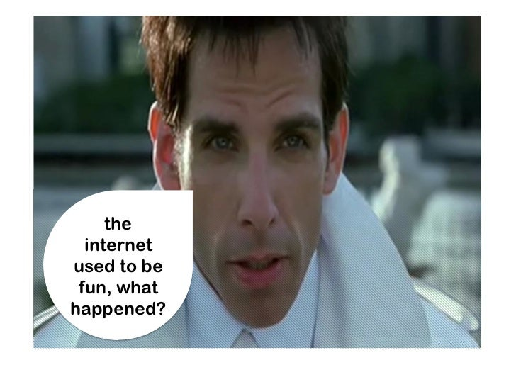 the  internetused to be fun, whathappened?