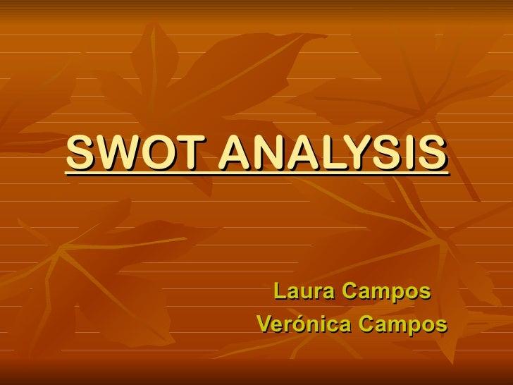 SWOT ANALYSIS       Laura Campos      Verónica Campos