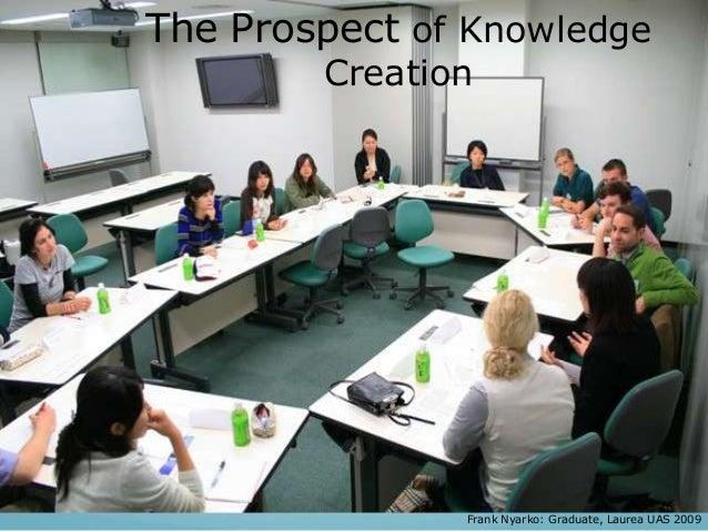 Frank Nyarko: Graduate, Laurea UAS 2009 The Prospect of Knowledge Creation
