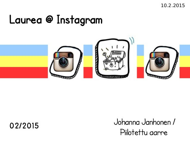 10.2.2015 Laurea @ Instagram 02/2015 Johanna Janhonen / Piilotettu aarre