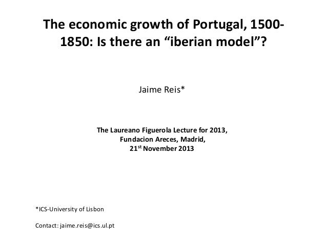 "The economic growth of Portugal, 15001850: Is there an ""iberian model""? Jaime Reis*  The Laureano Figuerola Lecture for 20..."