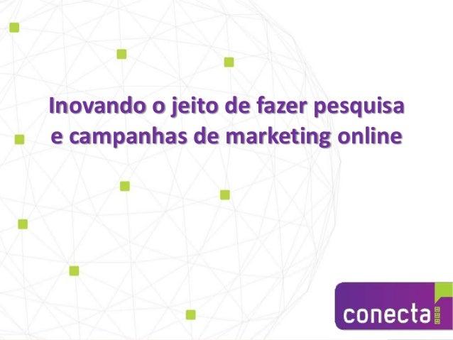 Inovando o jeito de fazer pesquisa e campanhas de marketing online