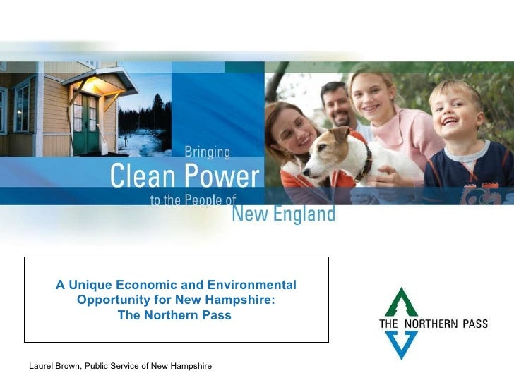 A Unique Economic and Environmental Opportunity for New Hampshire: The Northern Pass   Laurel Brown, Public Service of New...