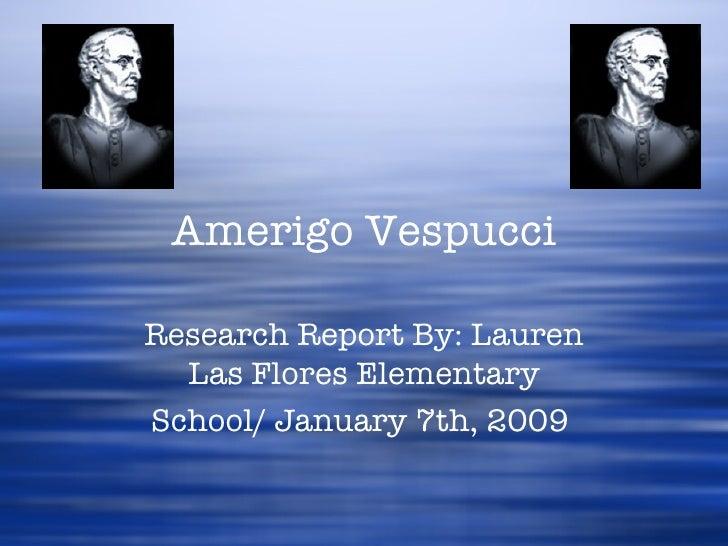 Amerigo Vespucci Research Report By: Lauren Las Flores Elementary School/ January 7th, 2009