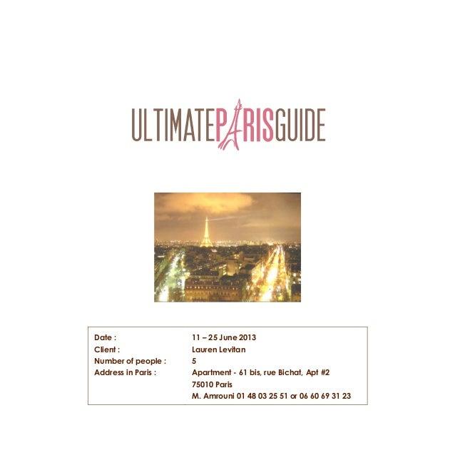 Date :Client :Number of people :Address in Paris :11 – 25 June 2013Lauren Levitan5Apartment - 61 bis, rue Bichat, Apt #275...