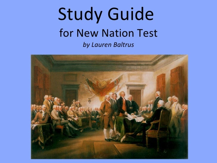 Study Guide  for New Nation Test by Lauren Baltrus