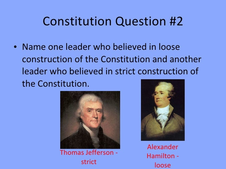 interpreting the constitution strict vs loose It is often asserted that originalism is synonymous with strict constructionism and protects against arbitrary changes in the interpretation of a constitution.