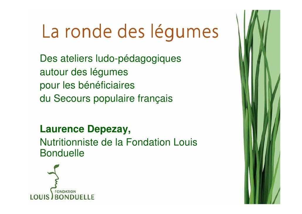 léLa ronde des légumesDes ateliers ludo-pédagogiquesautour des légumespour les bénéficiairesdu Secours populaire françaisL...