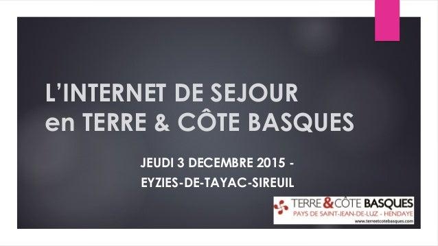 L'INTERNET DE SEJOUR en TERRE & CÔTE BASQUES JEUDI 3 DECEMBRE 2015 - EYZIES-DE-TAYAC-SIREUIL