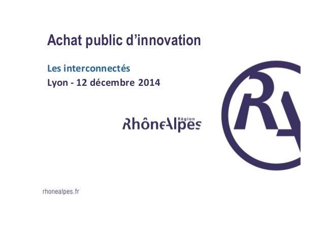 Achat public d'innovation Les interconnectés Lyon - 12 décembre 2014