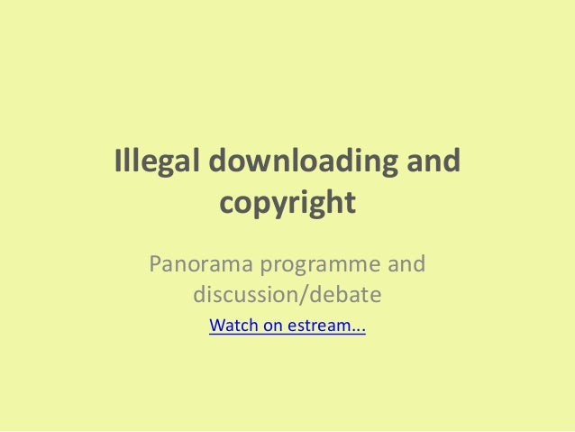 Illegal downloading and copyright Panorama programme and discussion/debate Watch on estream...