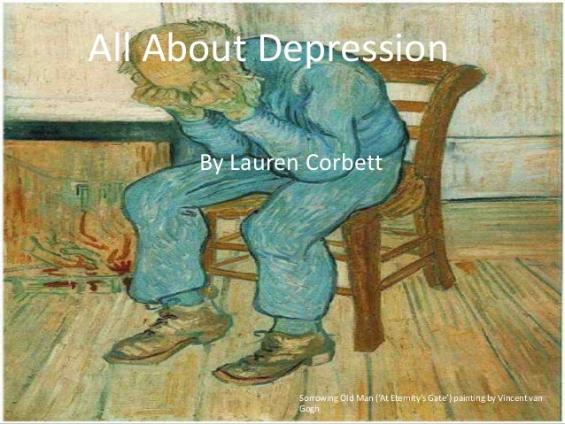 All About Depression By Lauren Corbett  Sorrowing Old Man ('At Eternity's Gate') painting by Vincent van Gogh