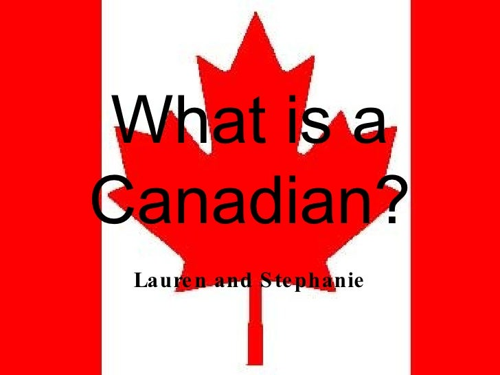 What is a Canadian? Lauren and Stephanie