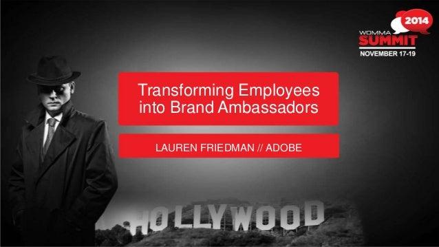 Transforming Employees  into Brand Ambassadors  LAUREN FRIEDMAN // ADOBE