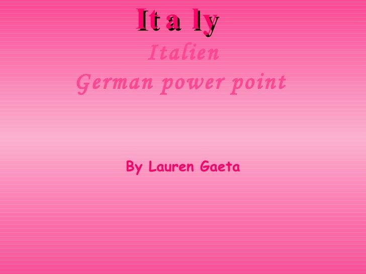 Italy   Italien German power point   By Lauren Gaeta