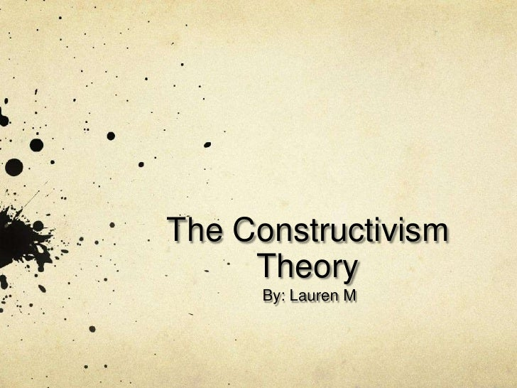 The Constructivism Theory<br />By: Lauren M<br />
