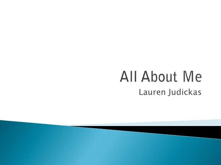 All About Me<br />Lauren Judickas<br />