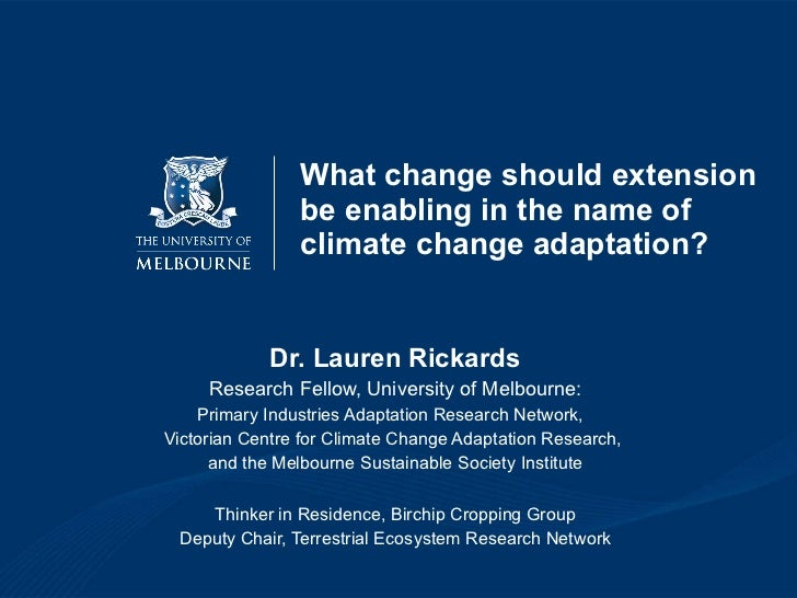 What change should extension be enabling in the name of climate change adaptation?  Dr. Lauren Rickards Research Fellow, U...
