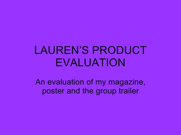 LAUREN'S PRODUCT EVALUATION An evaluation of my magazine, poster and the group trailer