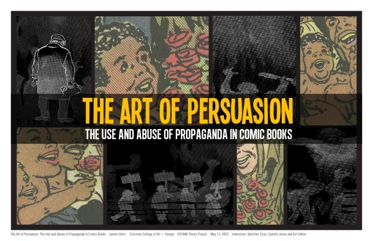 the art of persuasion                                                    THE USE AND ABUSE OF PROPAGANDA IN COMIC BOOKSThe...