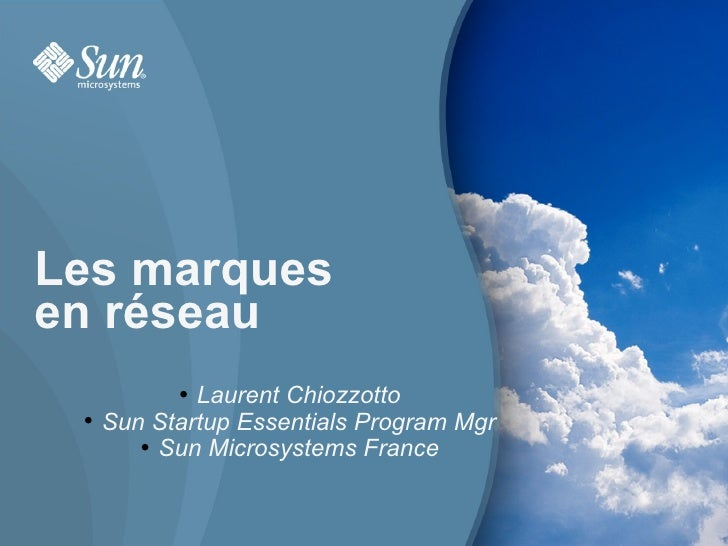 Les marques  en réseau <ul><ul><li>Laurent Chiozzotto </li></ul></ul><ul><ul><li>Sun Startup Essentials Program Mgr </li><...