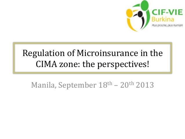 Regulation of Microinsurance in the CIMA zone: the perspectives! Manila, September 18th – 20th 2013