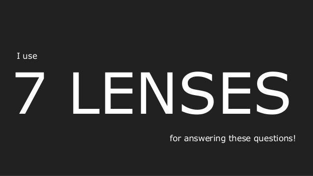 7 LENSES I use for answering these questions!