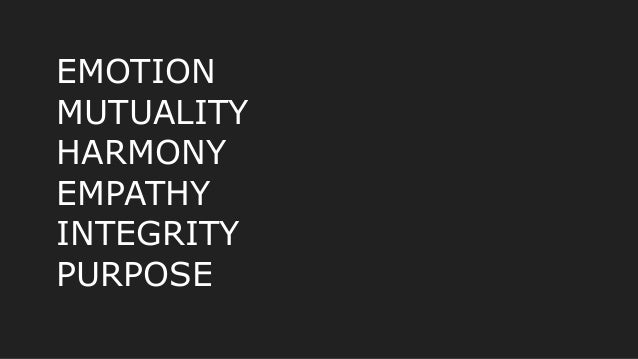 EMOTION MUTUALITY HARMONY EMPATHY INTEGRITY PURPOSE