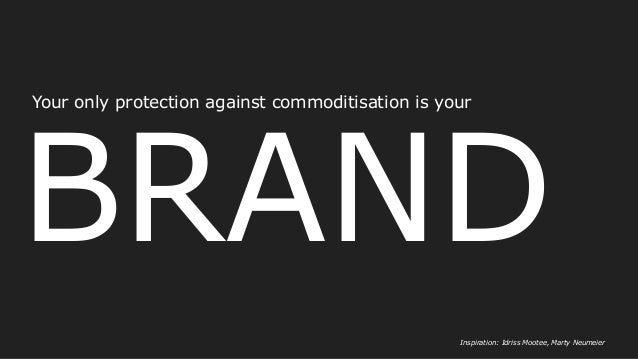 BRAND Your only protection against commoditisation is your Inspiration: Idriss Mootee, Marty Neumeier
