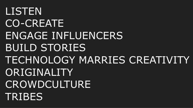 LISTEN CO-CREATE ENGAGE INFLUENCERS BUILD STORIES TECHNOLOGY MARRIES CREATIVITY ORIGINALITY CROWDCULTURE TRIBES