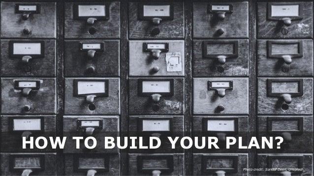 HOW TO BUILD YOUR PLAN? Photo credit: Sandal Deen, Unsplash