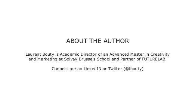ABOUT THE AUTHOR Laurent Bouty is Academic Director of an Advanced Master in Creativity and Marketing at Solvay Brussels S...