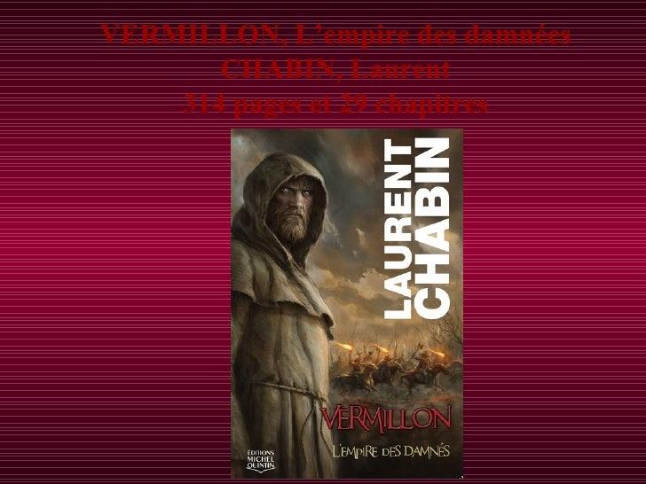 VERMILLON, L'empire des damnées CHABIN, Laurent 314 pages et 29 chapitres