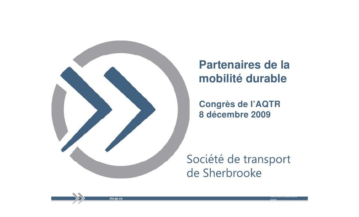 Partenaires de la mobilité durable  Congrès de l'AQTR 8 décembre 2009                   mercredi 9 1                      ...