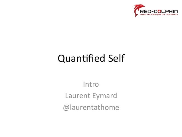 Quan%fied  Self   Intro   Laurent  Eymard   @laurentathome