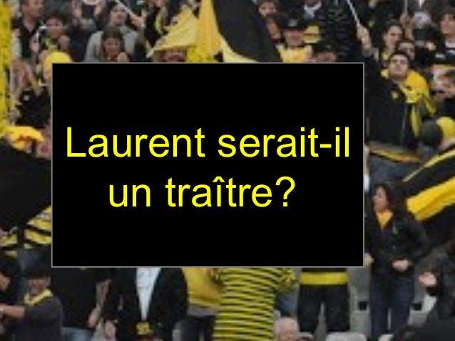 Laurent serait-il  un traître?