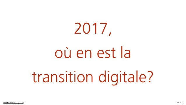 hello@laurenthaug.com © 2017 2017, où en est la transition digitale?