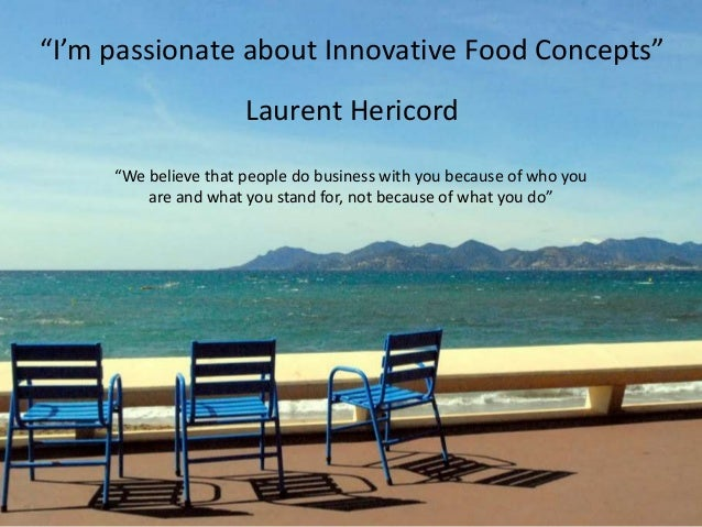 """""""I'm passionate about Innovative Food Concepts"""" Laurent Hericord """"We believe that people do business with you because of w..."""