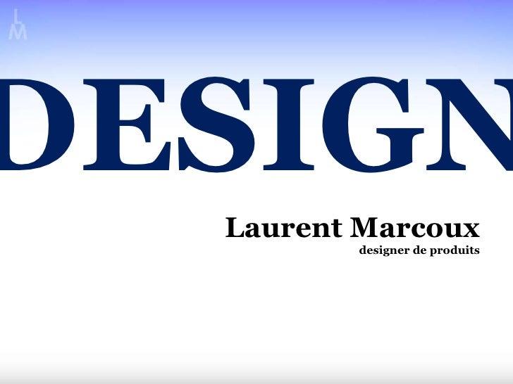Laurent Marcoux designer de produits DESIGN