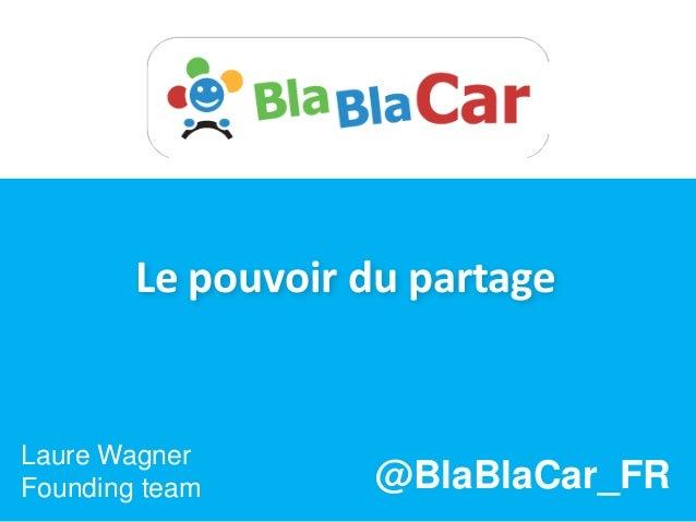 Le pouvoir du partage Laure Wagner Founding team @BlaBlaCar_FR