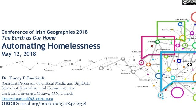 Conference of Irish Geographies 2018 The Earth as Our Home Automating Homelessness May 12, 2018 Dr. Tracey P. Lauriault As...