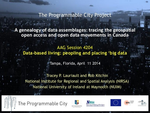 AAG Session 4204 Data-based living: peopling and placing 'big data Tampa, Florida, April 11 2014 Tracey P. Lauriault and R...