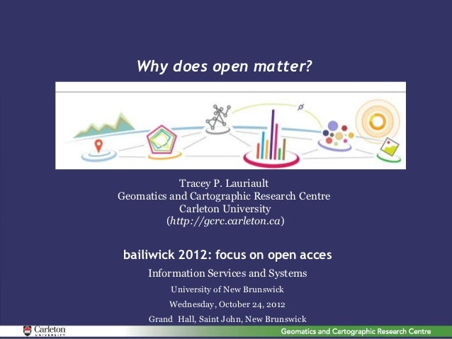 Why does open matter?            Tracey P. LauriaultGeomatics and Cartographic Research Centre            Carleton Univers...