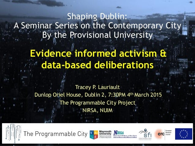 Evidence informed activism & data-based deliberations Tracey P. Lauriault Dunlop Oriel House, Dublin 2, 7:30PM 4th March 2...