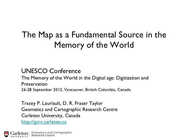 The Map as a Fundamental Source in the       Memory of the WorldUNESCO ConferenceThe Memory of the World in the Digital ...