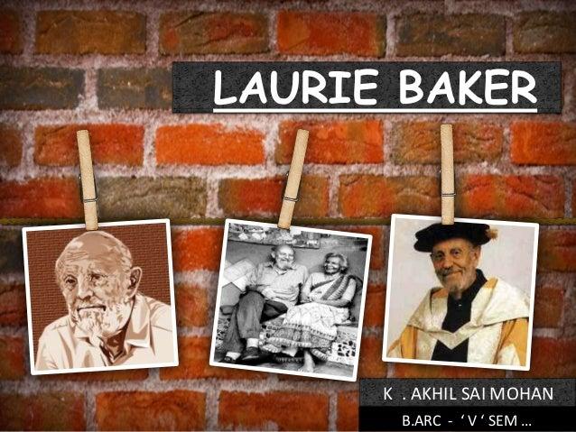 LAURIE BAKER  K . AKHIL SAI MOHAN B.ARC - ' V ' SEM …
