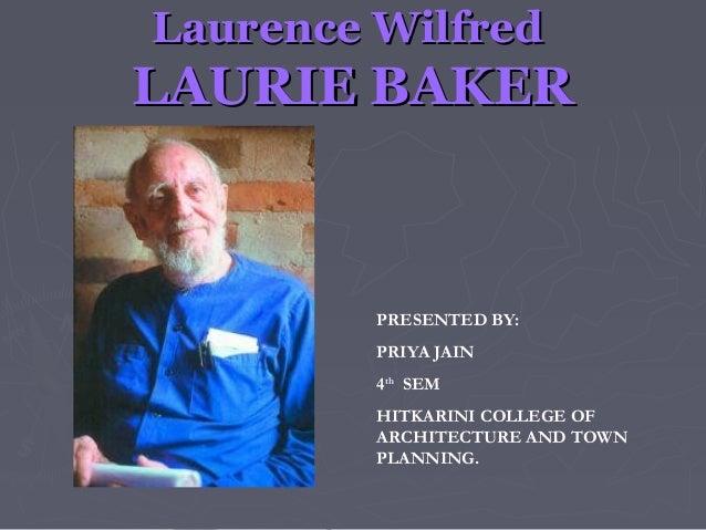 Laurence WilfredLaurence Wilfred LAURIE BAKERLAURIE BAKER PRESENTED BY: PRIYA JAIN 4th SEM HITKARINI COLLEGE OF ARCHITECTU...